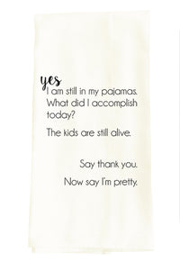TEA TOWEL: YES I AM STILL IN MY PAJAMAS