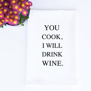 TEA TOWEL: YOU COOK. I WILL DRINK WINE.