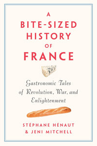 A Bite-Sized History of France: Gastronomic Tales of Revolution, War, and Enlightenment by Stéphane Henaut pdf