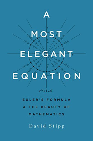 A Most Elegant Equation: Euler's Formula and the Beauty of Mathematics by David Stipp pdf