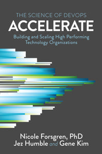 Accelerate: The Science of Lean Software and DevOps: Building and Scaling High Performing Technology Organizations by Nicole Forsgren pdf