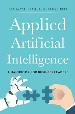 Applied Artificial Intelligence: A Handbook For Business Leaders PDF – June 5, 2018