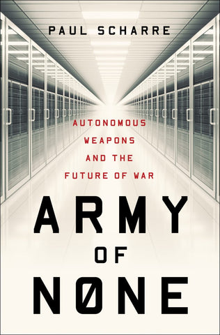 Army of None: Autonomous Weapons and the Future of War [pdf] by Paul Scharre