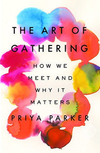 The Art of Gathering: How We Meet and Why It Matters by Priya Parker pdf