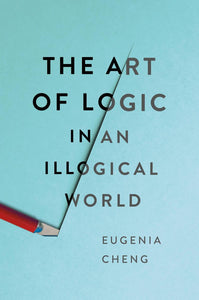 The Art of Logic in an Illogical World by Eugenia Cheng pdf