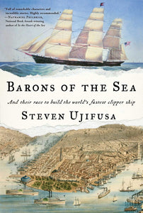 Barons of the Sea: And their Race to Build the World's Fastest Clipper Ship by Steven Ujifusa pdf