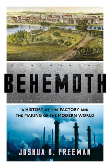 Behemoth: A History of the Factory and the Making of the Modern World [pdf] by Joshua B. Freeman