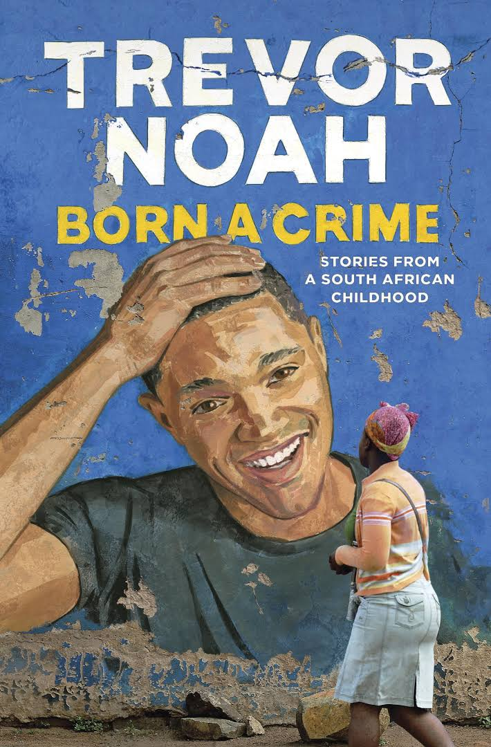 Born a Crime: Stories from a South African Childhood by Trevor Noah PDF File