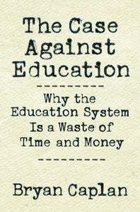 The Case against Education: Why the Education System Is a Waste of Time and Money by Bryan Caplan pdf