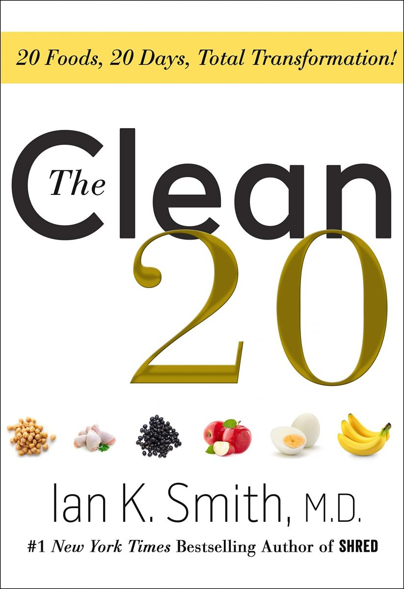 The Clean 20: 20 Foods, 20 Days, Total Transformation pdf by Ian K. Smith M.D.