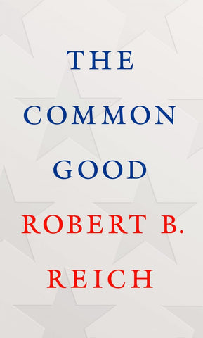 The Common Good [pdf] by Robert B. Reich