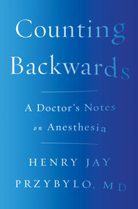 Counting Backwards: A Doctor's Notes on Anesthesia by Henry Jay Przybylo pdf
