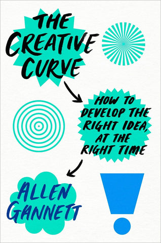 The Creative Curve: How to Develop the Right Idea, at the Right Time by Allen Gannett pdf