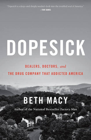 Dopesick: Dealers, Doctors, and the Drug Company that Addicted America by Beth Macy pdf