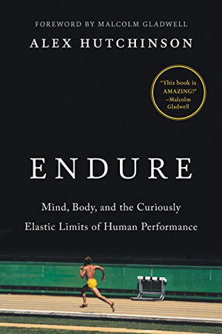 Endure: Mind, Body, and the Curiously Elastic Limits of Human Performance by Alex Hutchinson pdf