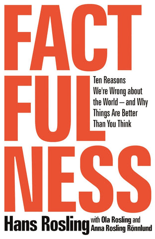 Factfulness: Ten Reasons We're Wrong About the World and Why Things Are Better Than You Think by Hans Rosling pdf