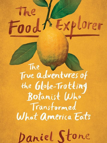 The Food Explorer: The True Adventures of the Globe-Trotting Botanist Who Transformed What America Eats [pdf] by Daniel Stone