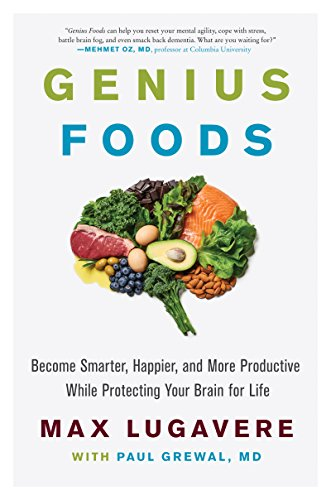 Genius Foods: Become Smarter, Happier, and More Productive While Protecting Your Brain for Life [pdf] by Max Lugavere