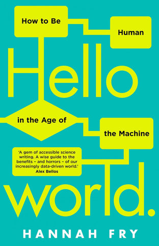 Hello World: Being Human in the Age of Algorithms by Hannah Fry pdf
