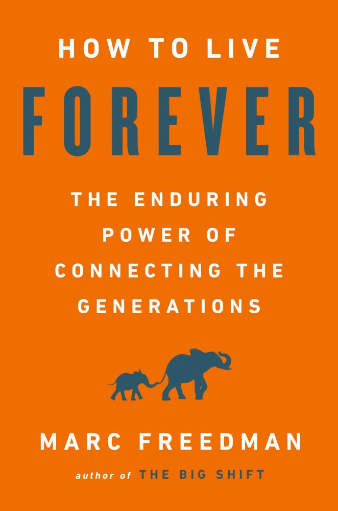 How to Live Forever: The Enduring Power of Connecting the Generations by Marc Freedman pdf