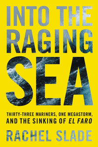 Into the Raging Sea: Thirty-Three Mariners, One Megastorm, and the Sinking of El Faro pdf by Rachel Slade