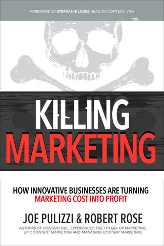 Killing Marketing: How Innovative Businesses Are Turning Marketing Cost Into Profit by Joe Pulizzi pdf