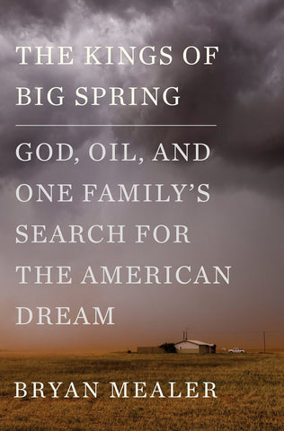 The Kings of Big Spring: God, Oil, and One Family's Search for the American Dream by Bryan Mealer pdf