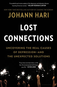 Lost Connections: Uncovering the Real Causes of Depression – and the Unexpected Solutions by Johann Hari pdf