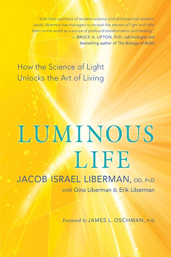 Luminous Life: How the Science of Light Unlocks the Art of Living pdf by Jacob Israel Liberman OD PhD