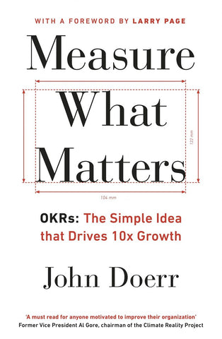 Measure What Matters: How Google, Bono, and the Gates Foundation Rock the World with OKRs  by John Doerr pdf