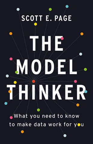 The Model Thinker: What You Need to Know to Make Data Work for You by Scott E. Page pdf