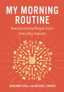 My Morning Routine: How Successful People Start Every Day Inspired by Benjamin Spall pdf