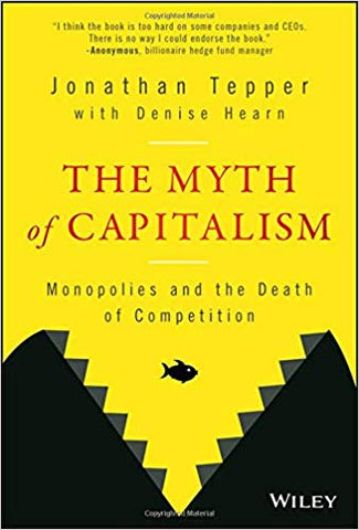 The Myth of Capitalism: Monopolies and the Death of Competition by Jonathan Tepper pdf