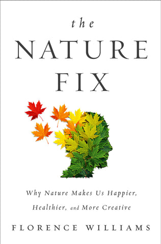 The Nature Fix: Why Nature Makes us Happier, Healthier, and More Creative by Florence Williams pdf