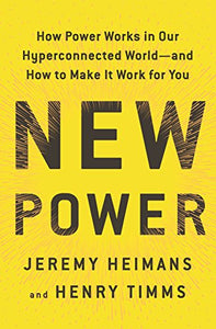 New Power: How Power Works in Our Hyperconnected World–and How to Make It Work for You pdf by Jeremy Heimans