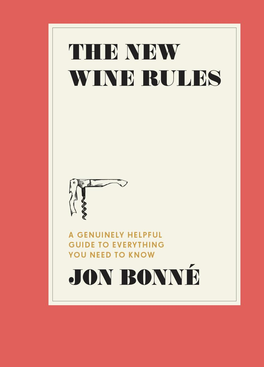 The New Wine Rules: A Genuinely Helpful Guide to Everything You Need to Know by Jon Bonne pdf