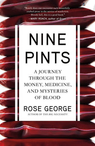 Nine Pints: A Journey Through the Money, Medicine, and Mysteries of Blood by Rose George pdf