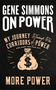 On Power: My Journey Through the Corridors of Power and How You Can Get More Power by Gene Simmons PDF