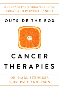 Outside the Box Cancer Therapies: Alternative Therapies That Treat and Prevent Cancer  by Dr. Mark Stengler pdf