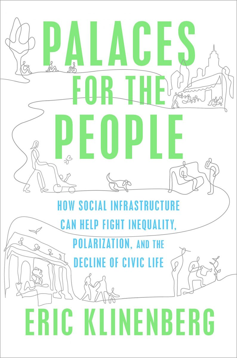 Palaces for the People: How Social Infrastructure Can Help Fight Inequality, Polarization, and the Decline of Civic Life by Eric Klinenberg pdf