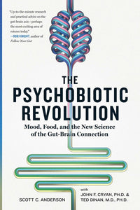 The Psychobiotic Revolution: Mood, Food, and the New Science of the Gut-Brain Connection by Scott C. Anderson pdf