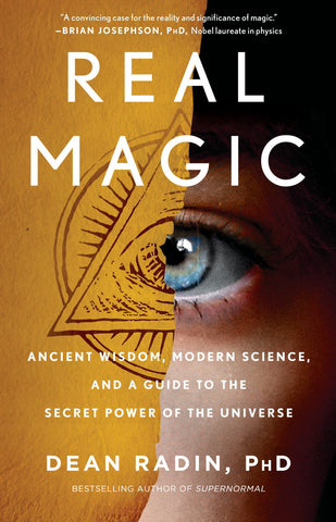 Real Magic: Ancient Wisdom, Modern Science, and a Guide to the Secret Power of the Universeby Dean Radin pdf