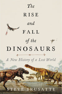 The Rise and Fall of the Dinosaurs: A New History of a Lost World by Steve Brusatte pdf