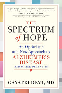 The Spectrum of Hope: An Optimistic and New Approach to Alzheimer's Disease and Other Dementias by Gayatri Devi pdf