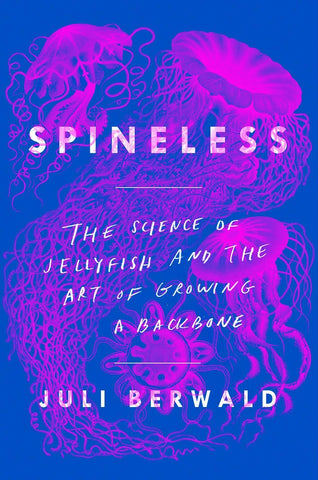 Spineless: The Science of Jellyfish and the Art of Growing a Backbone by Juli Berwald pdf