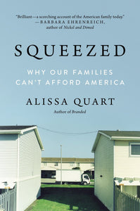 Squeezed: Why Our Families Can't Afford America by Alissa Quart pdf