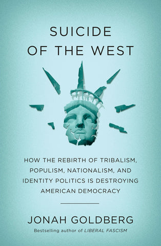 Suicide of the West: How the Rebirth of Tribalism, Populism, Nationalism, and Identity Politics is Destroying American Democracy by Jonah Goldberg pdf
