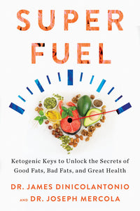 Superfuel: Ketogenic Keys to Unlock the Secrets of Good Fats, Bad Fats, and Great Health by Dr. James DiNicolantonio pdf