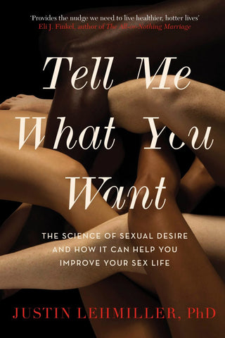 Tell Me What You Want: The Science of Sexual Desire and How It Can Help You Improve Your Sex Life by Justin J. Lehmiller pdf