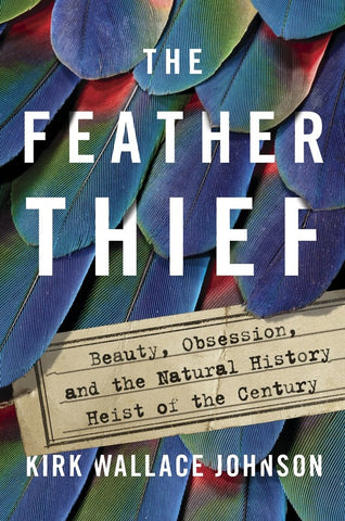 The Feather Thief: Beauty, Obsession, and the Natural History Heist of the Century by Kirk Wallace Johnson pdf